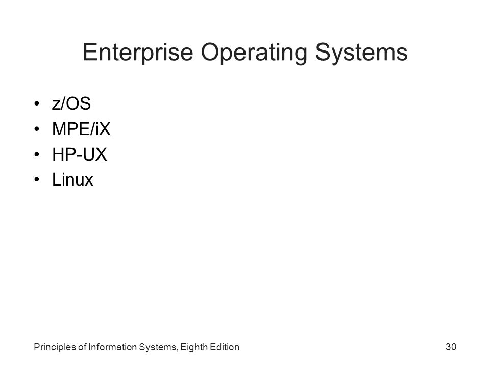 Principles of Information Systems, Eighth Edition30 Enterprise Operating Systems z/OS MPE/iX HP-UX Linux