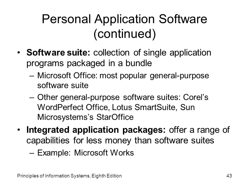 Principles of Information Systems, Eighth Edition43 Personal Application Software (continued) Software suite: collection of single application program