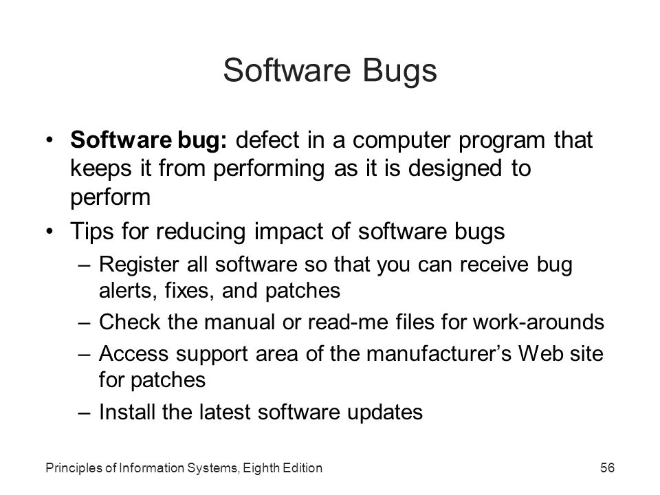 Principles of Information Systems, Eighth Edition56 Software Bugs Software bug: defect in a computer program that keeps it from performing as it is de