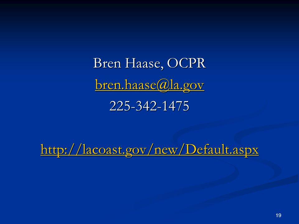 Bren Haase, OCPR bren.haase@la.gov 225-342-1475 http://lacoast.gov/new/Default.aspx 19