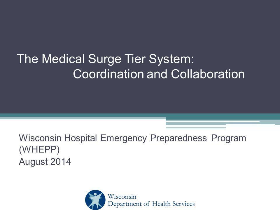 The Medical Surge Tier System: Coordination and Collaboration Wisconsin Hospital Emergency Preparedness Program (WHEPP) August 2014