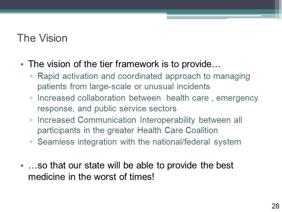 The Vision The vision of the tier framework is to provide… ▫ Rapid activation and coordinated approach to managing patients from large-scale or unusua