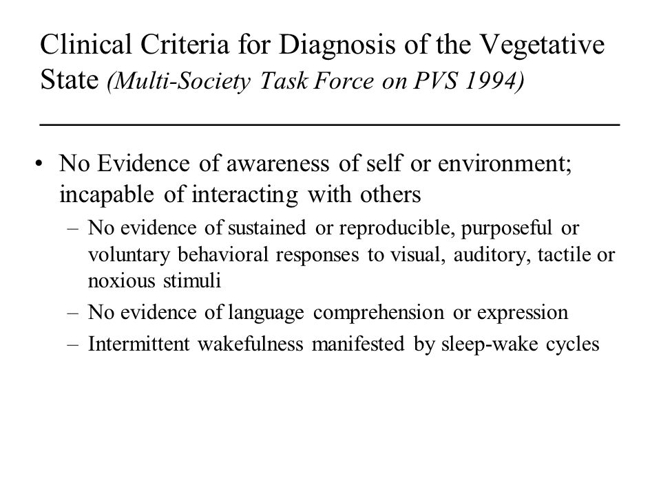 Clinical Criteria for Diagnosis of the Vegetative State (Multi-Society Task Force on PVS 1994) _____________________________________________ No Eviden