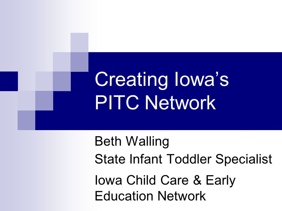 Creating Iowa's PITC Network Beth Walling State Infant Toddler Specialist Iowa Child Care & Early Education Network