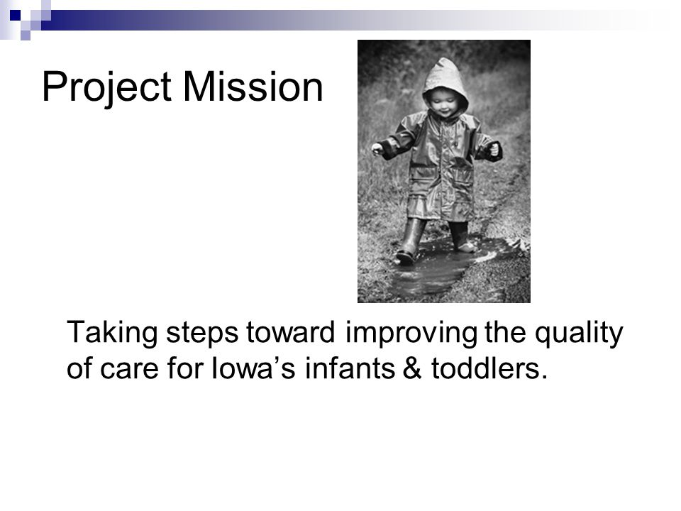 Project Mission Taking steps toward improving the quality of care for Iowa's infants & toddlers.