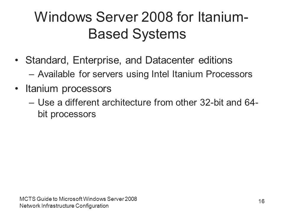 MCTS Guide to Microsoft Windows Server 2008 Network Infrastructure Configuration 16 Windows Server 2008 for Itanium- Based Systems Standard, Enterpris