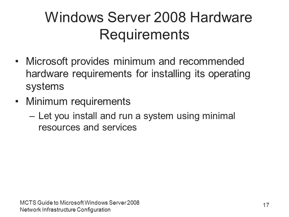 MCTS Guide to Microsoft Windows Server 2008 Network Infrastructure Configuration 17 Windows Server 2008 Hardware Requirements Microsoft provides minim
