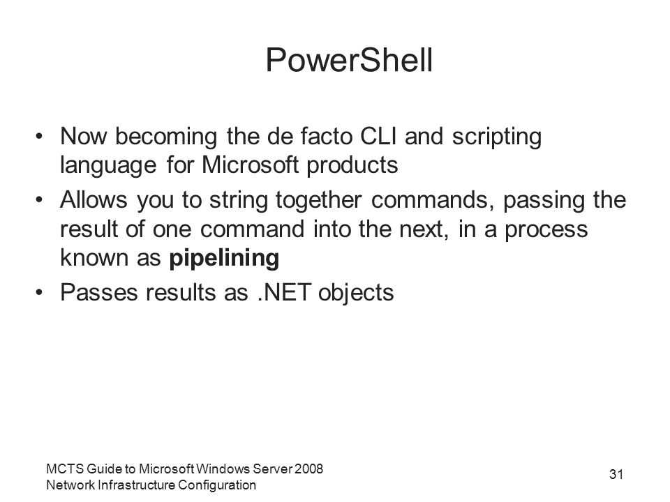 MCTS Guide to Microsoft Windows Server 2008 Network Infrastructure Configuration 31 PowerShell Now becoming the de facto CLI and scripting language fo