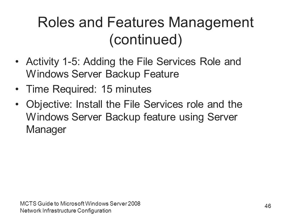 MCTS Guide to Microsoft Windows Server 2008 Network Infrastructure Configuration Roles and Features Management (continued) Activity 1-5: Adding the Fi