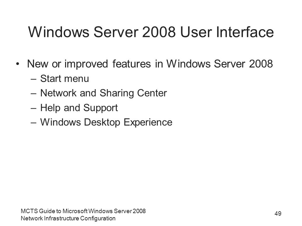 MCTS Guide to Microsoft Windows Server 2008 Network Infrastructure Configuration Windows Server 2008 User Interface New or improved features in Window