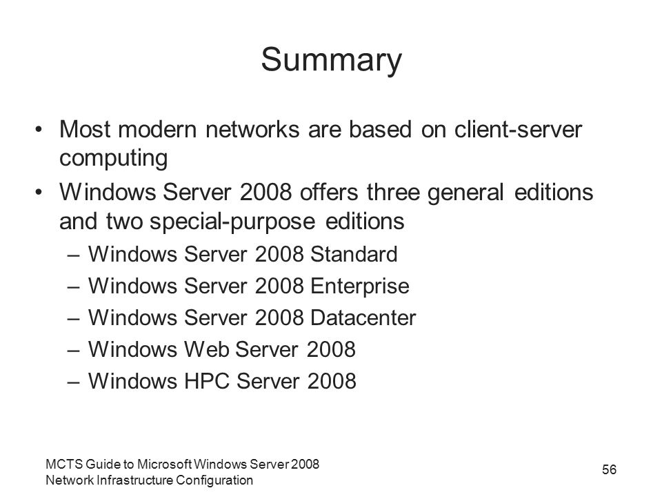 MCTS Guide to Microsoft Windows Server 2008 Network Infrastructure Configuration 56 Summary Most modern networks are based on client-server computing