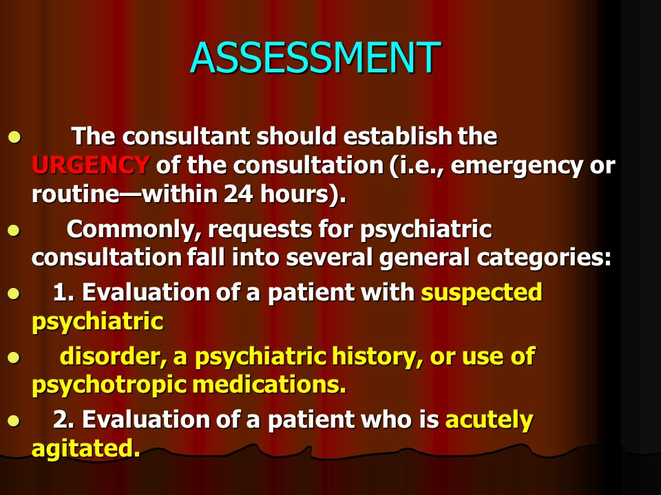 ASSESSMENT The consultant should establish the URGENCY of the consultation (i.e., emergency or routine—within 24 hours). The consultant should establi