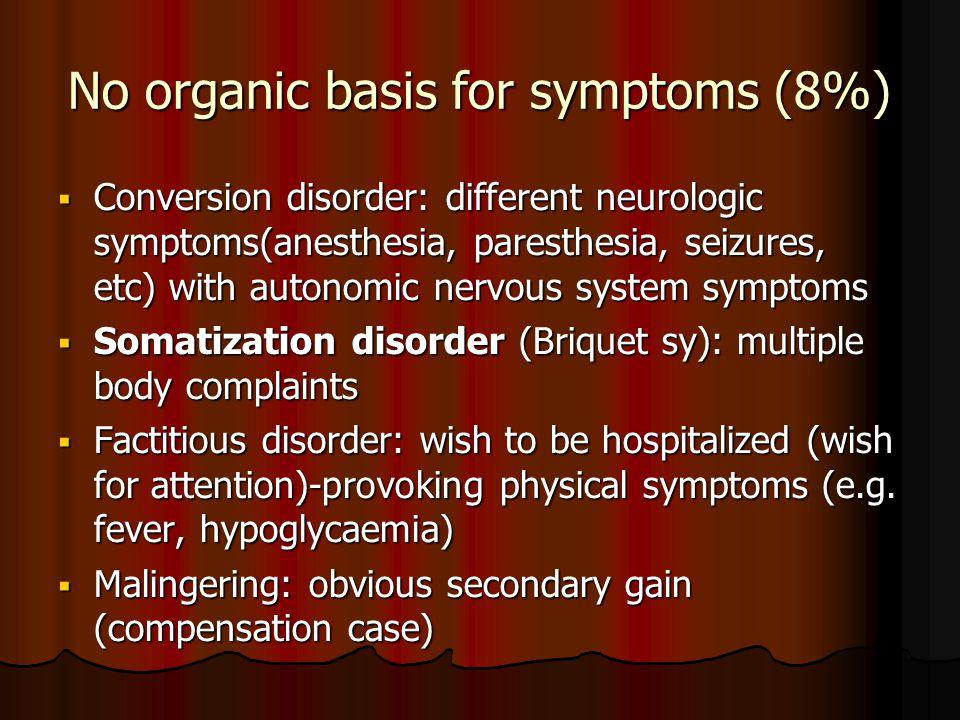 No organic basis for symptoms (8%)  Conversion disorder: different neurologic symptoms(anesthesia, paresthesia, seizures, etc) with autonomic nervous