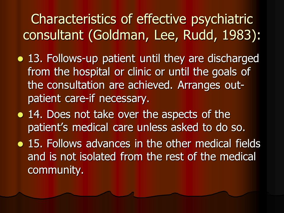 Characteristics of effective psychiatric consultant (Goldman, Lee, Rudd, 1983): 13.