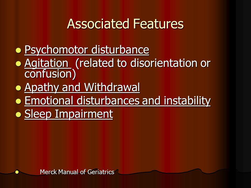 Associated Features Psychomotor disturbance Psychomotor disturbance Agitation (related to disorientation or confusion) Agitation (related to disorient