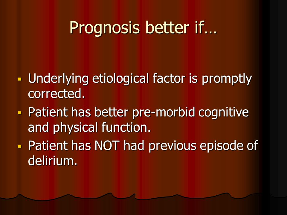 Prognosis better if…  Underlying etiological factor is promptly corrected.
