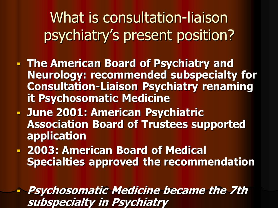 What is consultation-liaison psychiatry's present position?  The American Board of Psychiatry and Neurology: recommended subspecialty for Consultatio