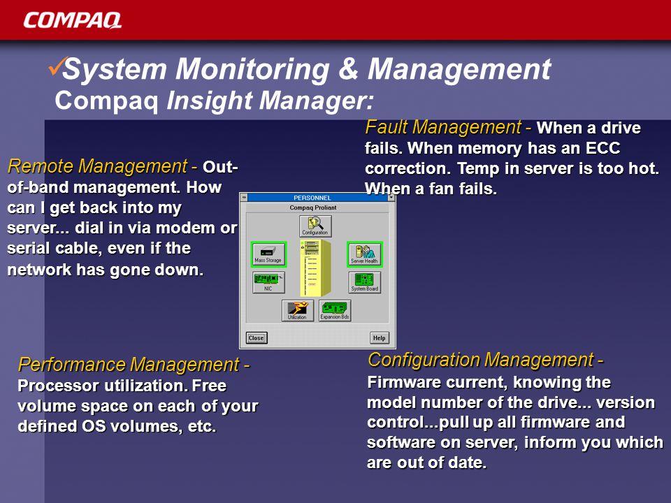 System Monitoring & Management Compaq Insight Manager: Remote Management - Out- of-band management.