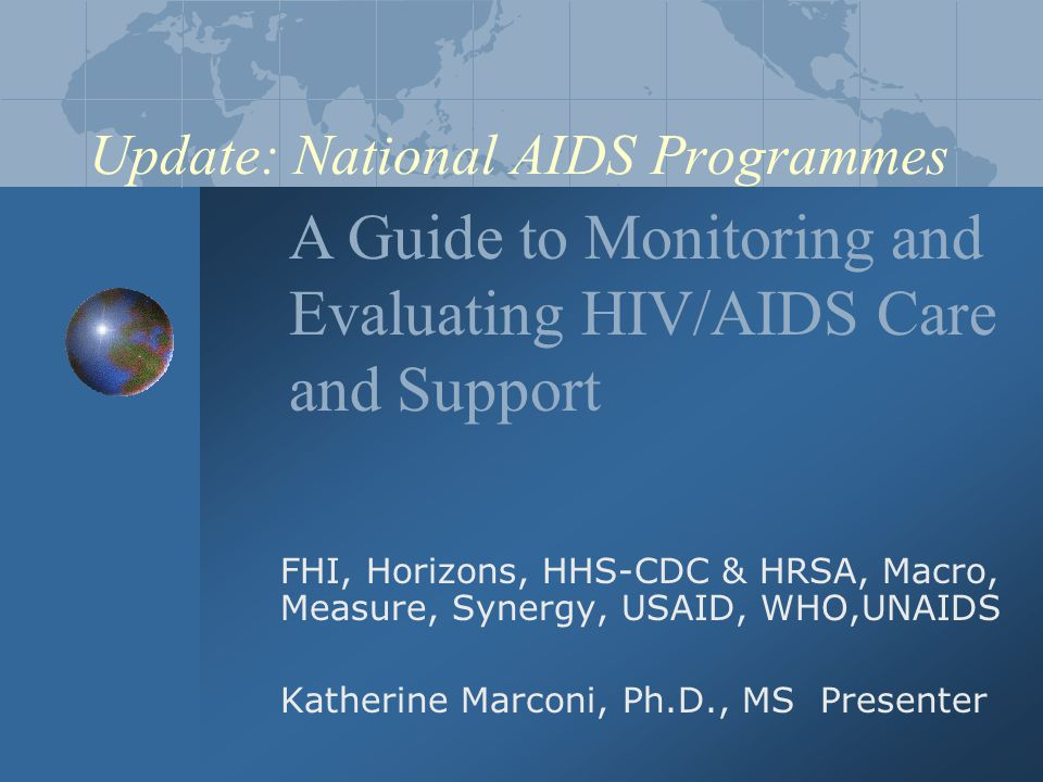 History Two years ago USAID with CDC organized a Care and Support Monitoring and Evaluation (M&E) Workgroup to review core indicators for monitoring and evaluating HIV care and support.
