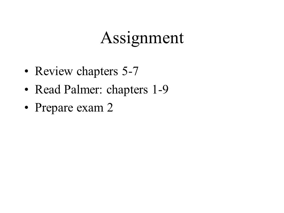 Assignment Review chapters 5-7 Read Palmer: chapters 1-9 Prepare exam 2