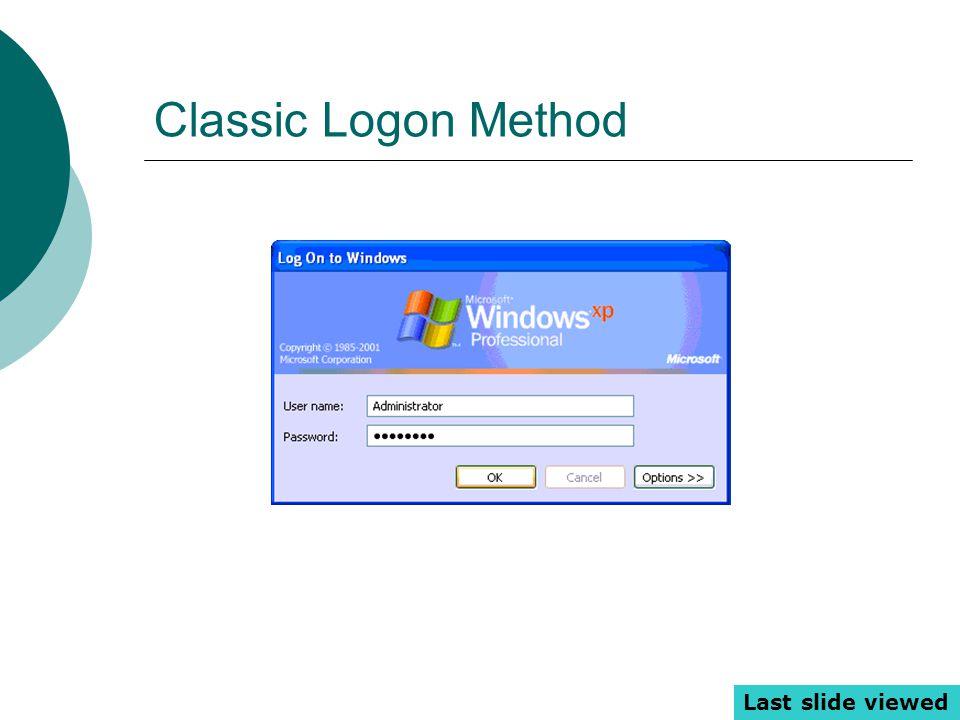 Classic Logon Method Last slide viewed
