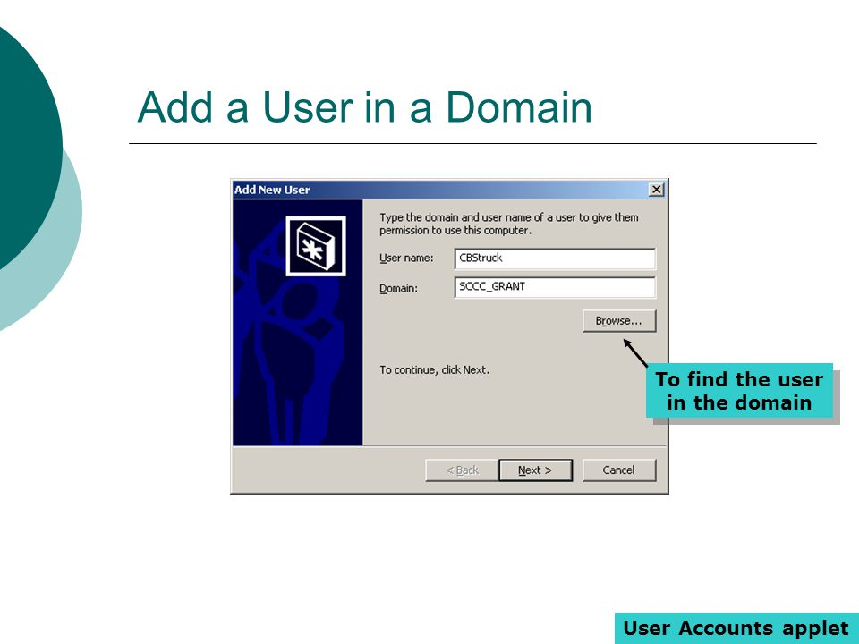Add a User in a Domain User Accounts applet To find the user in the domain To find the user in the domain