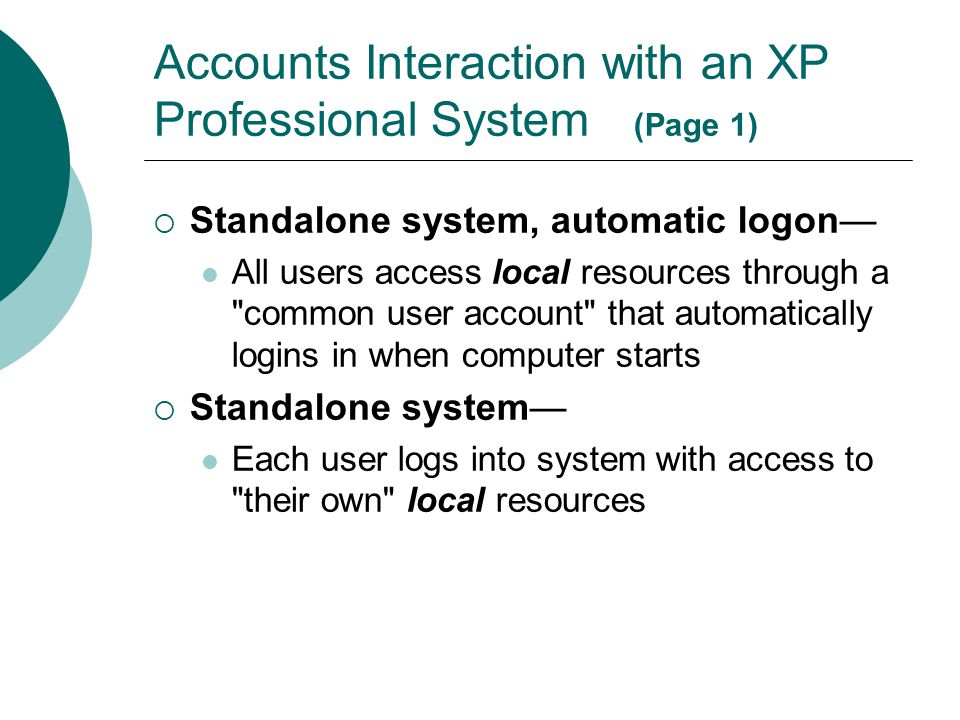 Accounts Interaction with an XP Professional System (Page 1)  Standalone system, automatic logon— All users access local resources through a