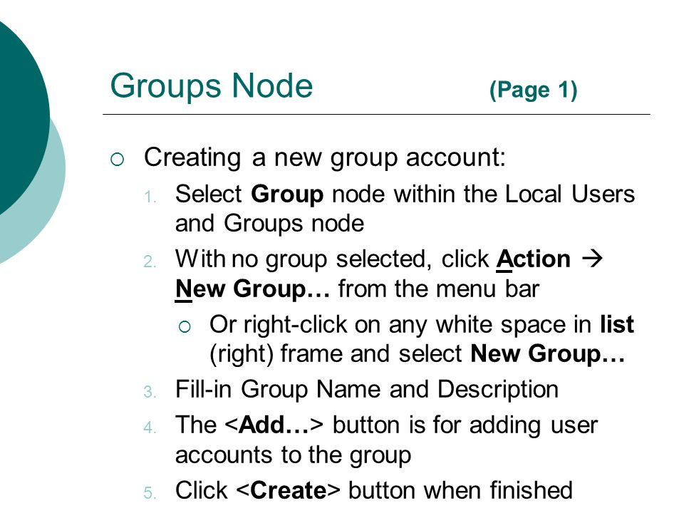 Groups Node (Page 1)  Creating a new group account: 1. Select Group node within the Local Users and Groups node 2. With no group selected, click Acti
