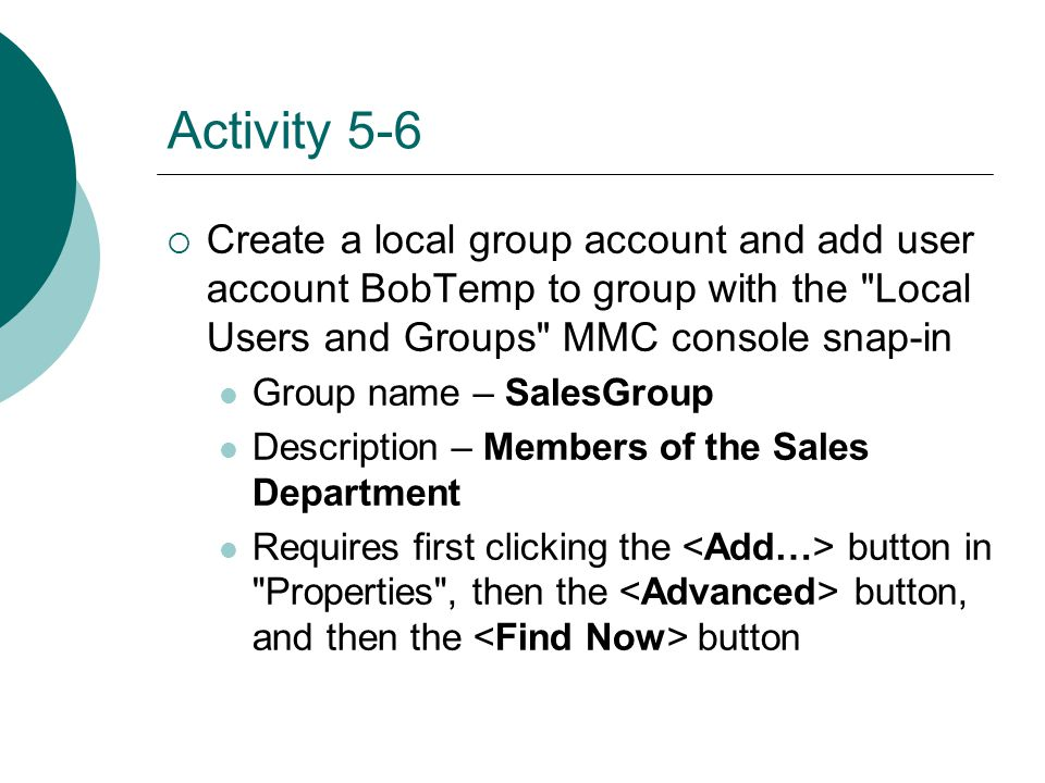 Activity 5-6  Create a local group account and add user account BobTemp to group with the