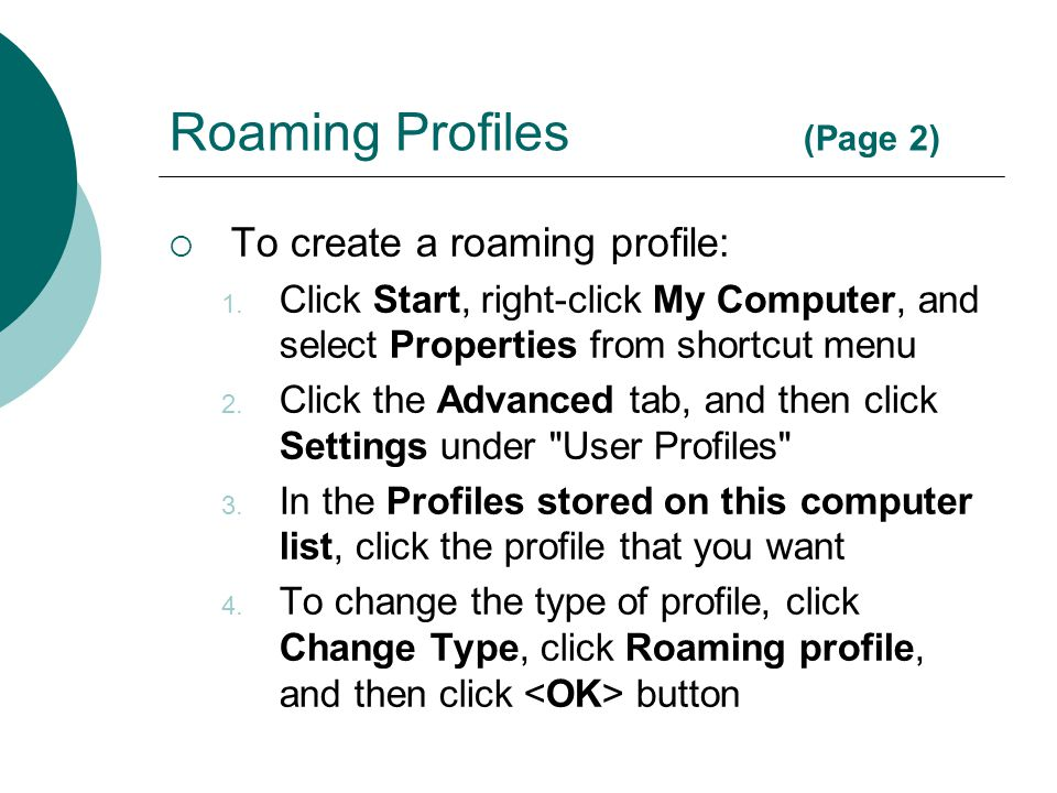 Roaming Profiles (Page 2)  To create a roaming profile: 1. Click Start, right-click My Computer, and select Properties from shortcut menu 2. Click th