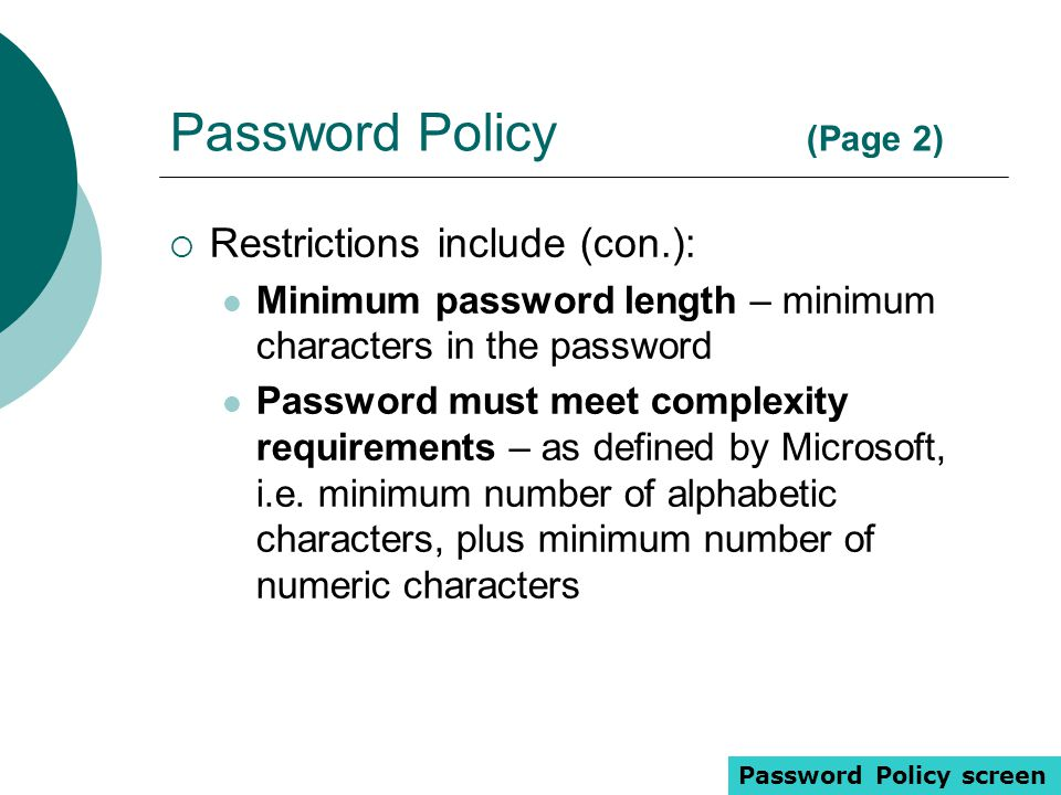 Password Policy (Page 2)  Restrictions include (con.): Minimum password length – minimum characters in the password Password must meet complexity req