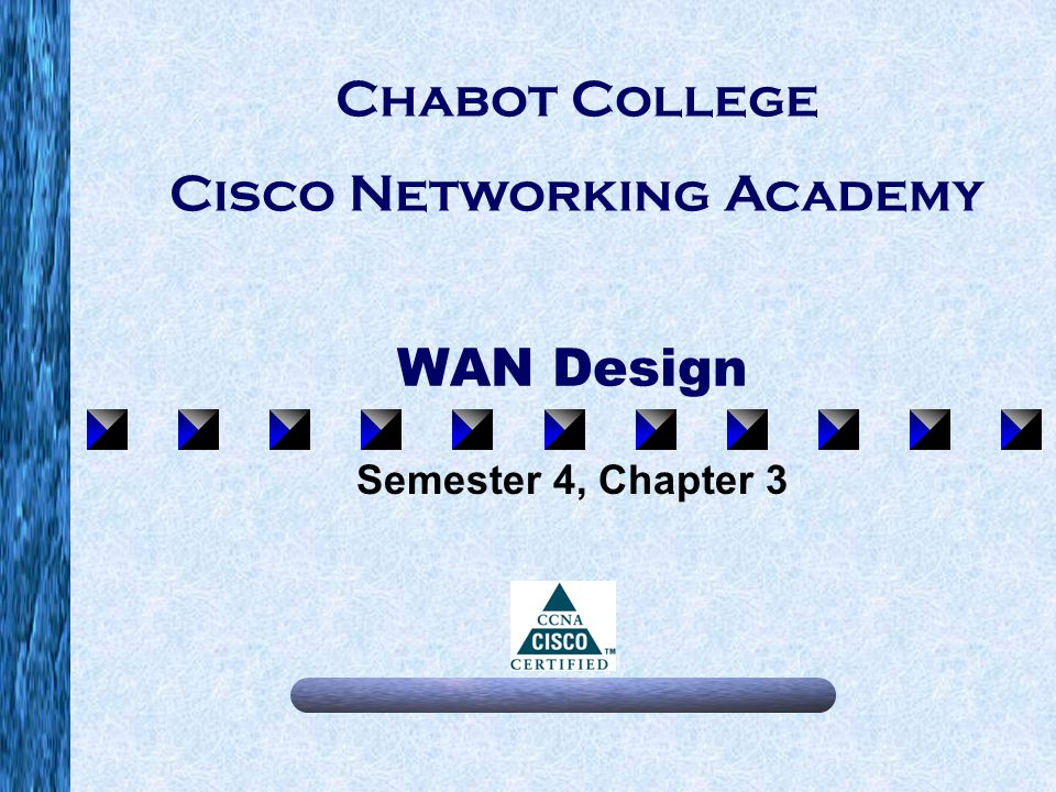 WAN Design Semester 4, Chapter 3 Chabot College Cisco Networking Academy