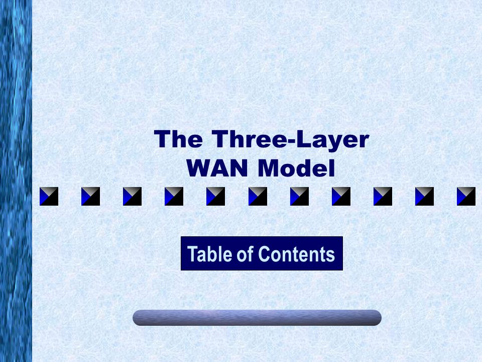 The Three-Layer WAN Model Table of Contents