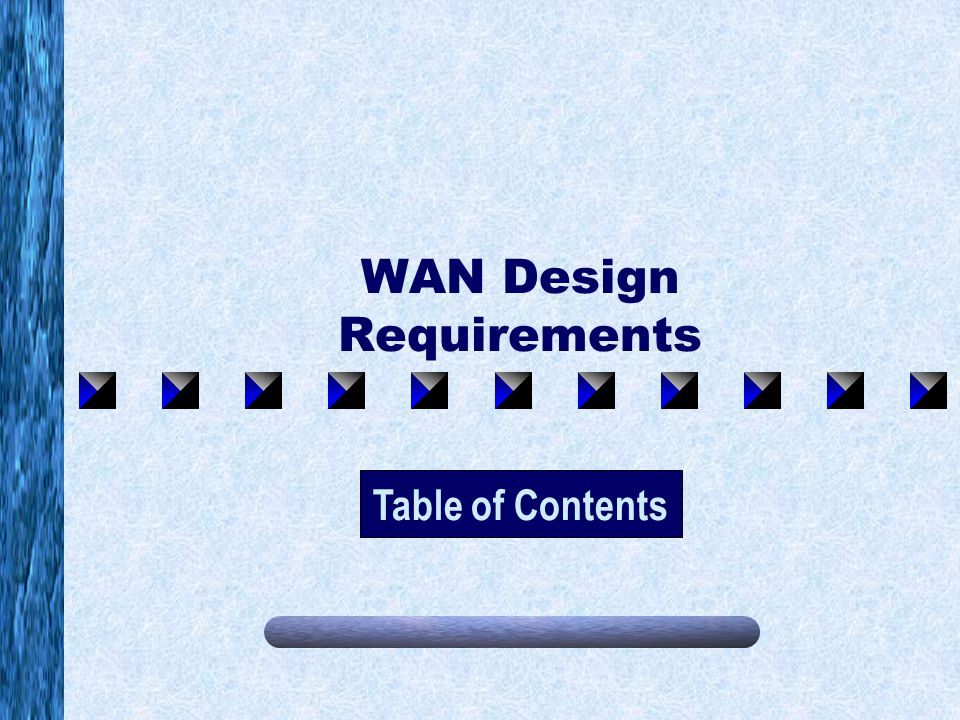 WAN Design Requirements Table of Contents