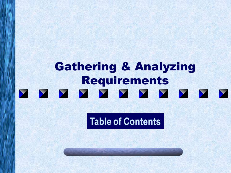 Gathering & Analyzing Requirements Table of Contents