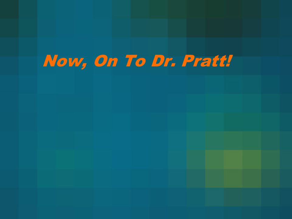 Now, On To Dr. Pratt!