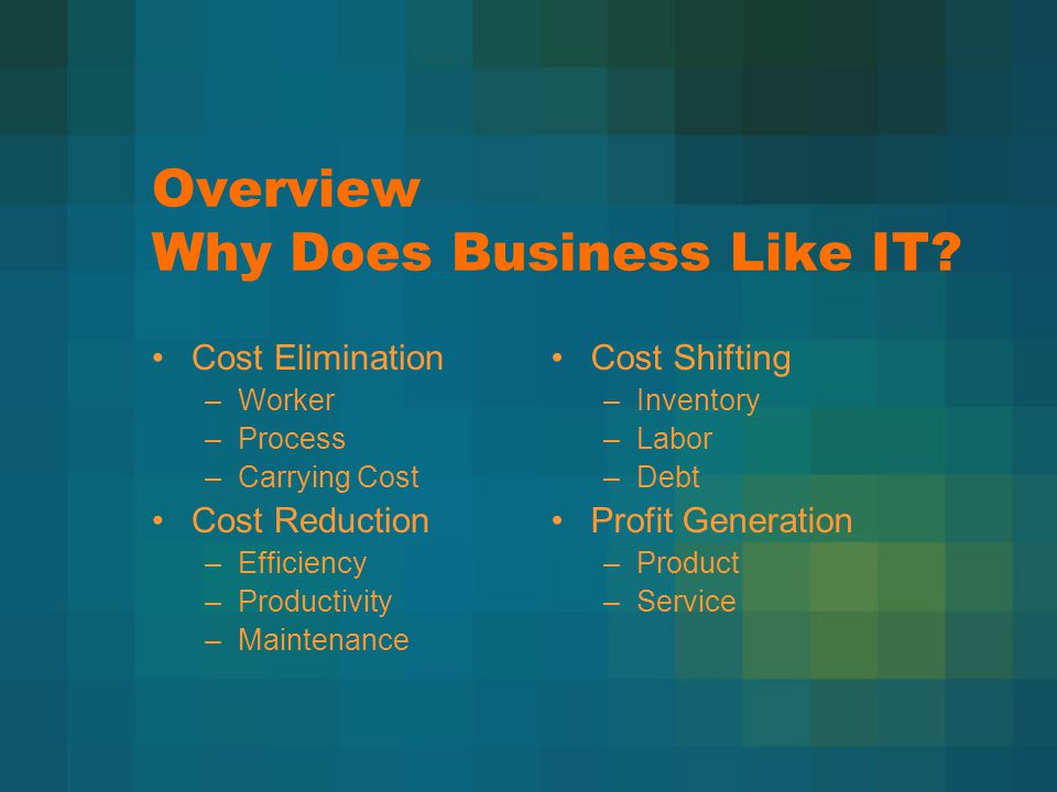 Overview Why Does Business Like IT.