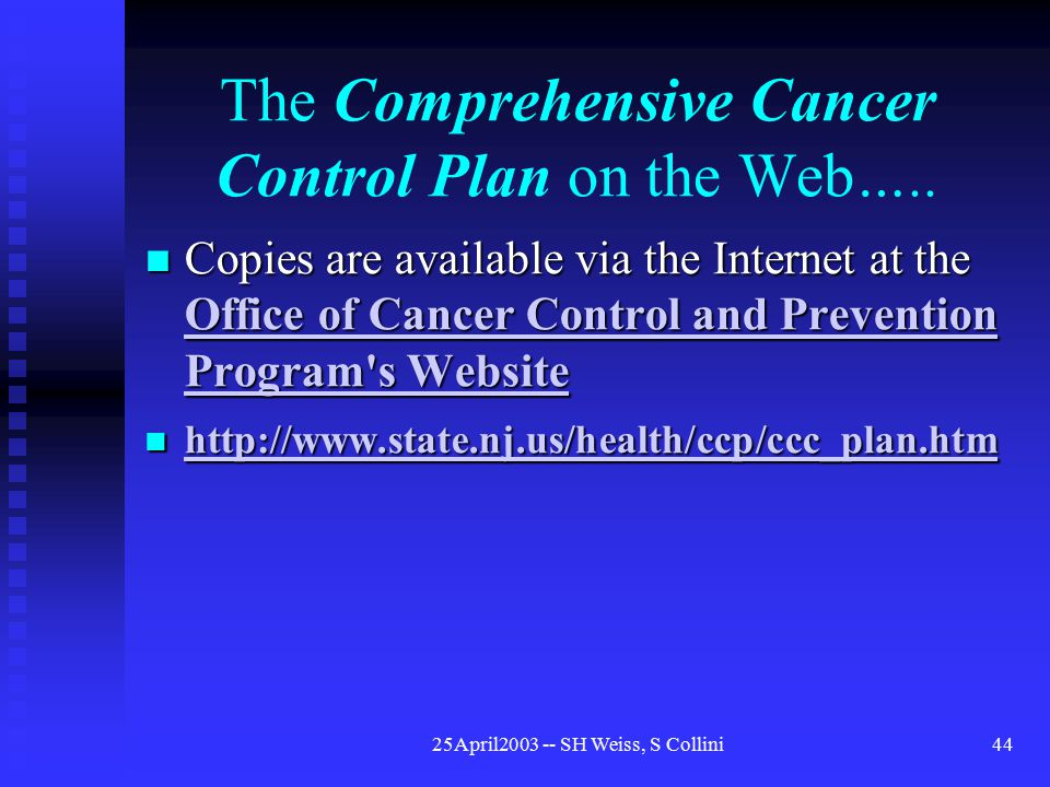 25April2003 -- SH Weiss, S Collini44 The Comprehensive Cancer Control Plan on the Web…..