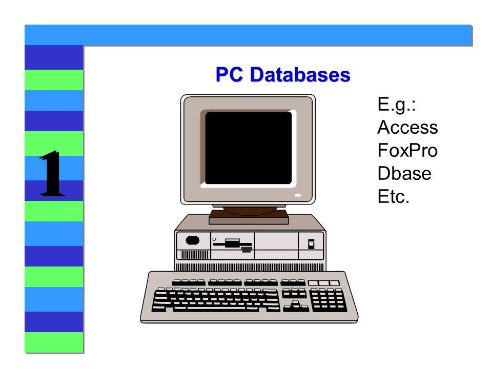 1 1 PC Databases E.g.: Access FoxPro Dbase Etc.