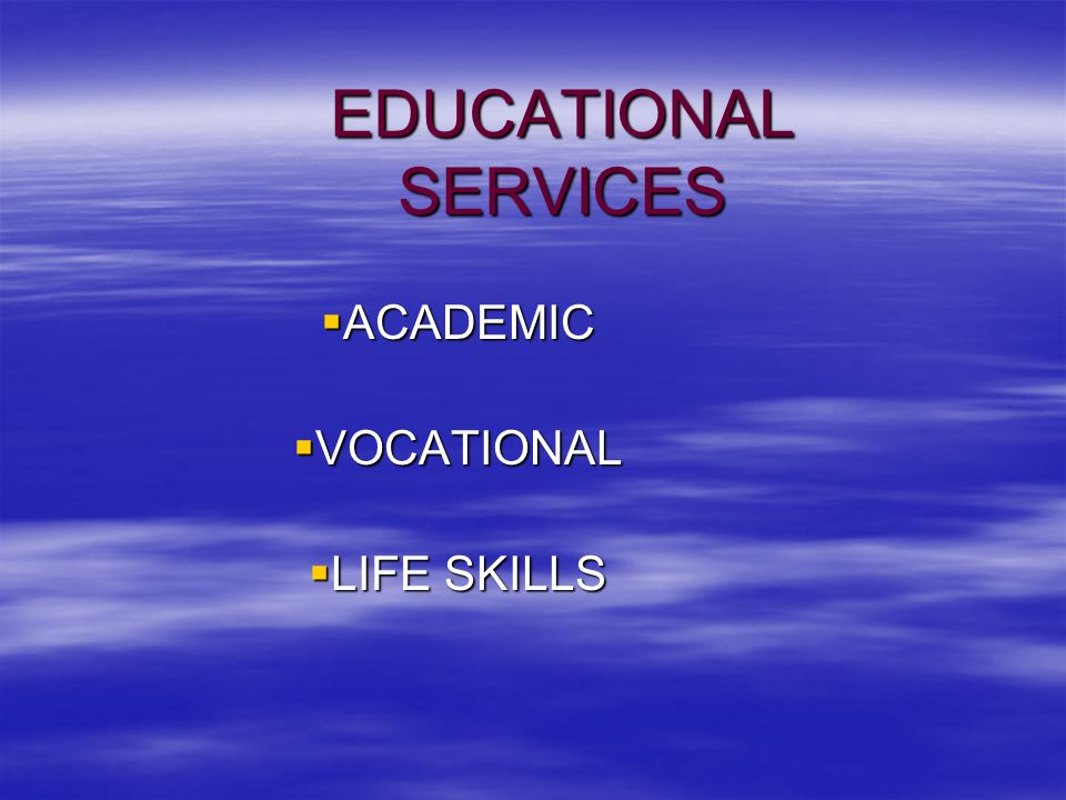 EDUCATIONAL SERVICES  ACADEMIC  VOCATIONAL  LIFE SKILLS