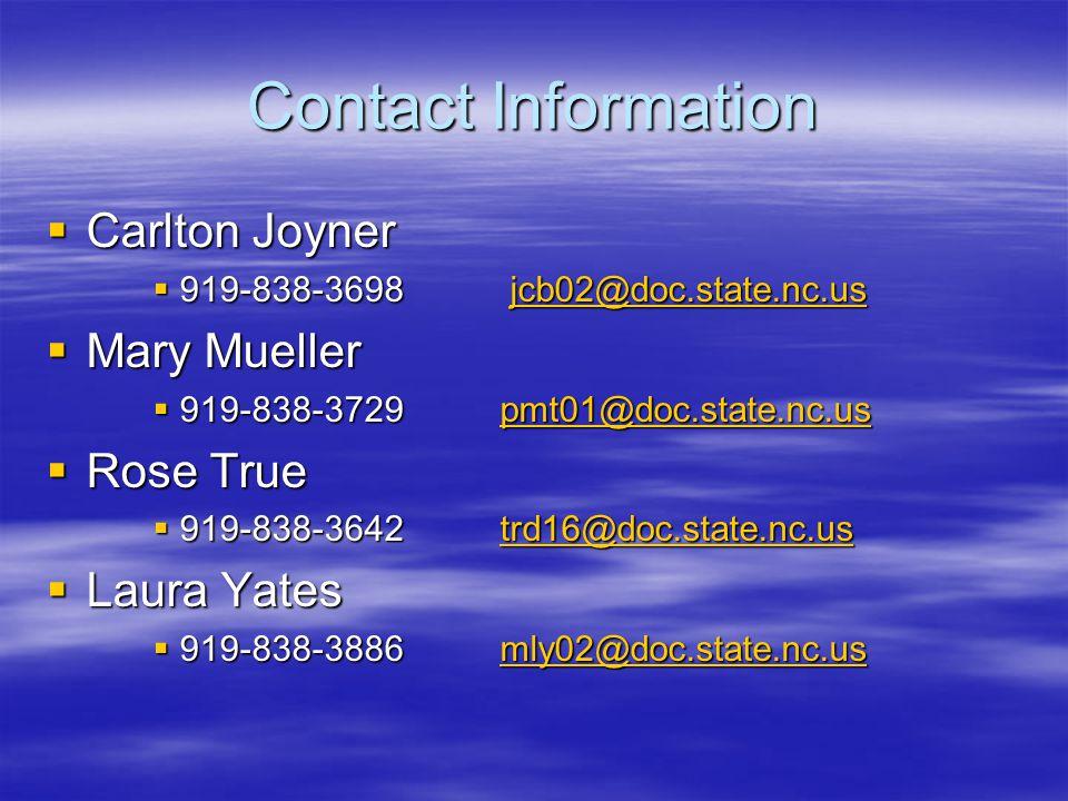 Contact Information  Carlton Joyner  919-838-3698 jcb02@doc.state.nc.us jcb02@doc.state.nc.us  Mary Mueller  919-838-3729 pmt01@doc.state.nc.us pmt01@doc.state.nc.us  Rose True  919-838-3642 trd16@doc.state.nc.us trd16@doc.state.nc.us  Laura Yates  919-838-3886 mly02@doc.state.nc.us mly02@doc.state.nc.us