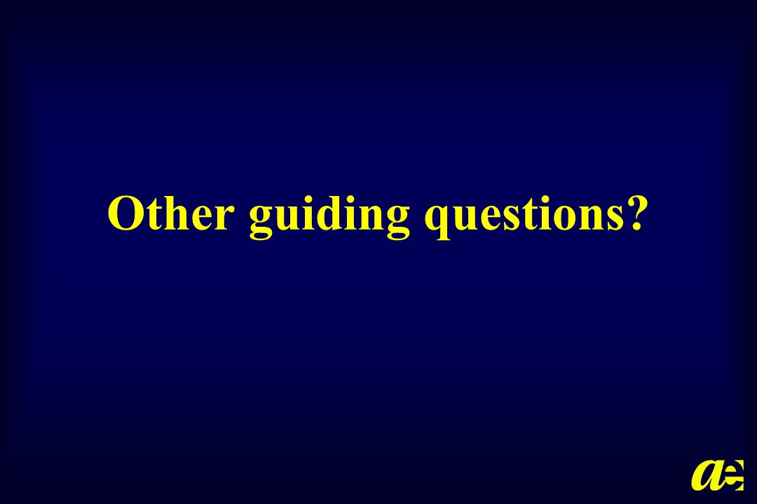 Other guiding questions?