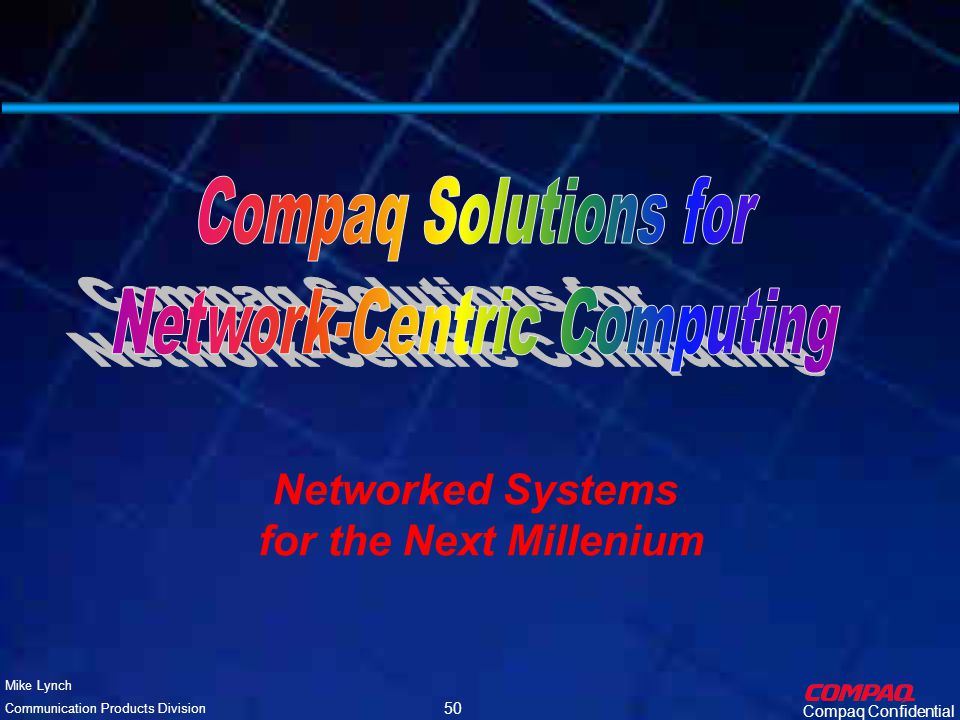 Compaq Confidential Mike Lynch Communication Products Division 49 Evolving to Gigabit Compaq 5411 Compaq 64-Bit NT5.0 Server Compaq 32-Bit NT4.0 Server Compaq 64-Bit NT5.0 Server