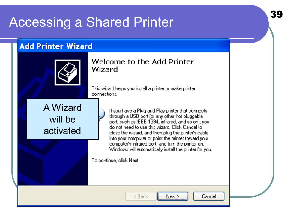 39 Accessing a Shared Printer A Wizard will be activated
