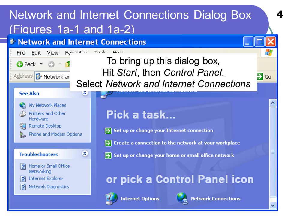4 Network and Internet Connections Dialog Box (Figures 1a-1 and 1a-2) To bring up this dialog box, Hit Start, then Control Panel. Select Network and I