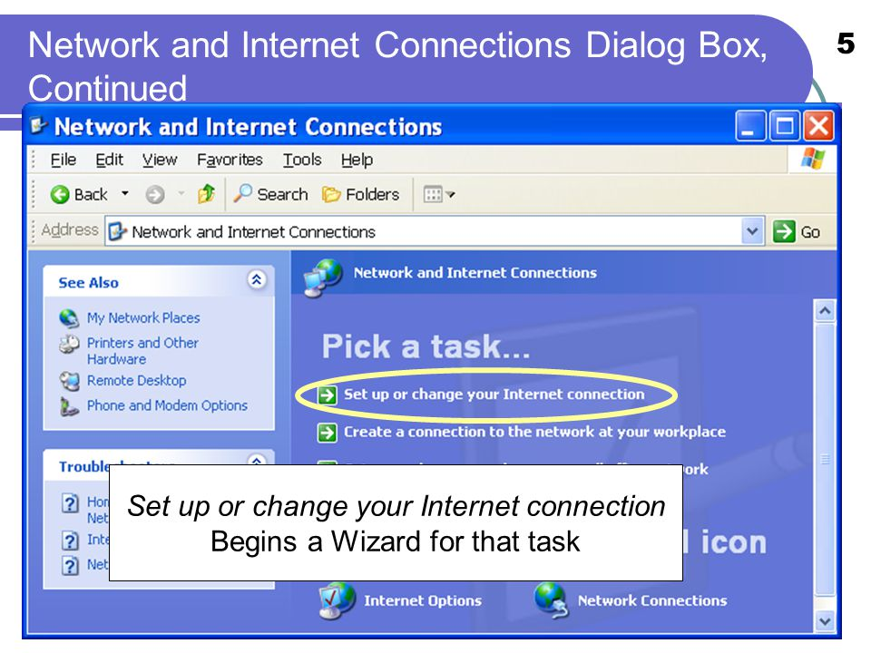 5 Network and Internet Connections Dialog Box, Continued Set up or change your Internet connection Begins a Wizard for that task