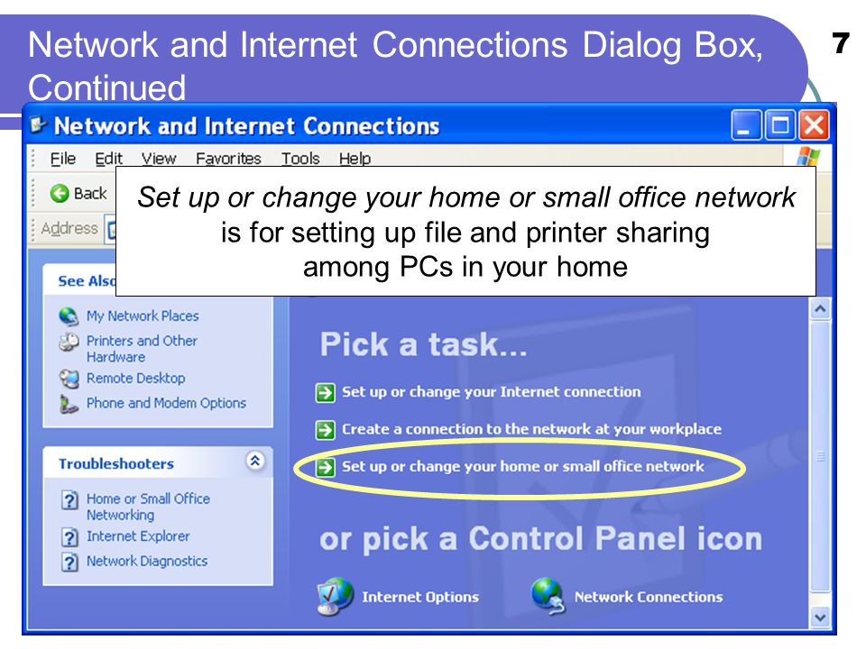 7 Network and Internet Connections Dialog Box, Continued Set up or change your home or small office network is for setting up file and printer sharing