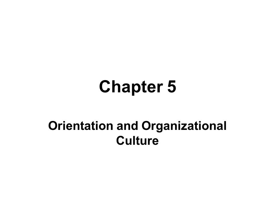 Chapter 5 Orientation and Organizational Culture