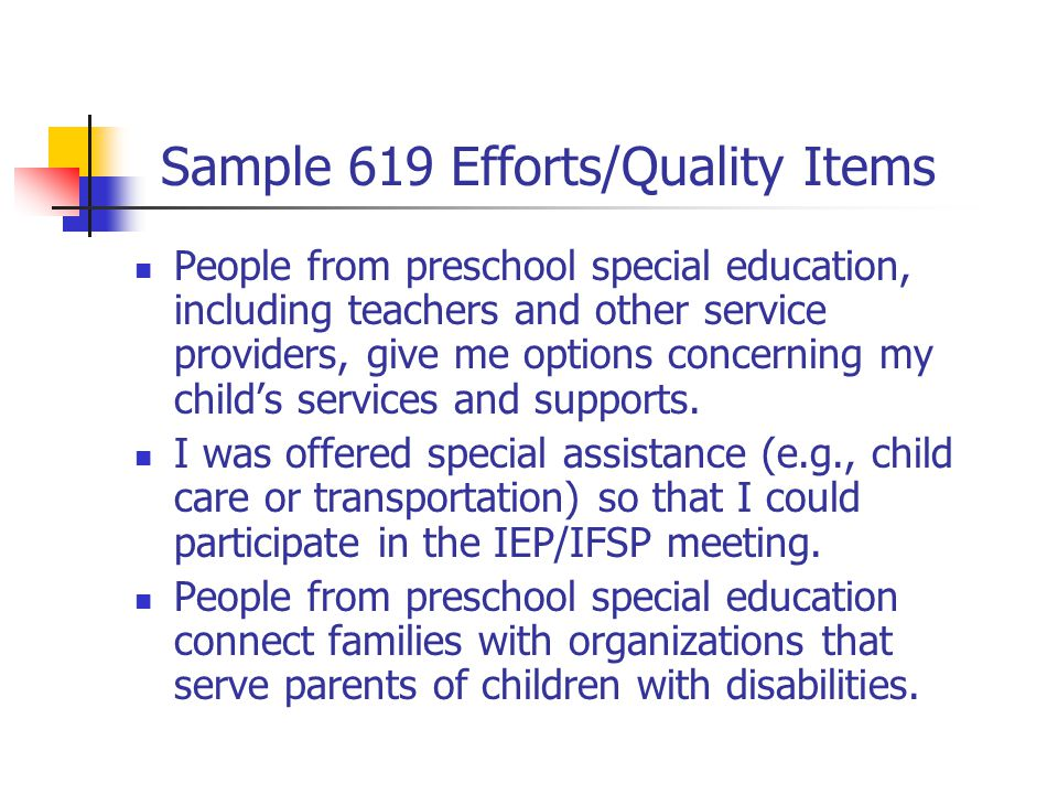 Sample 619 Efforts/Quality Items People from preschool special education, including teachers and other service providers, give me options concerning my child's services and supports.