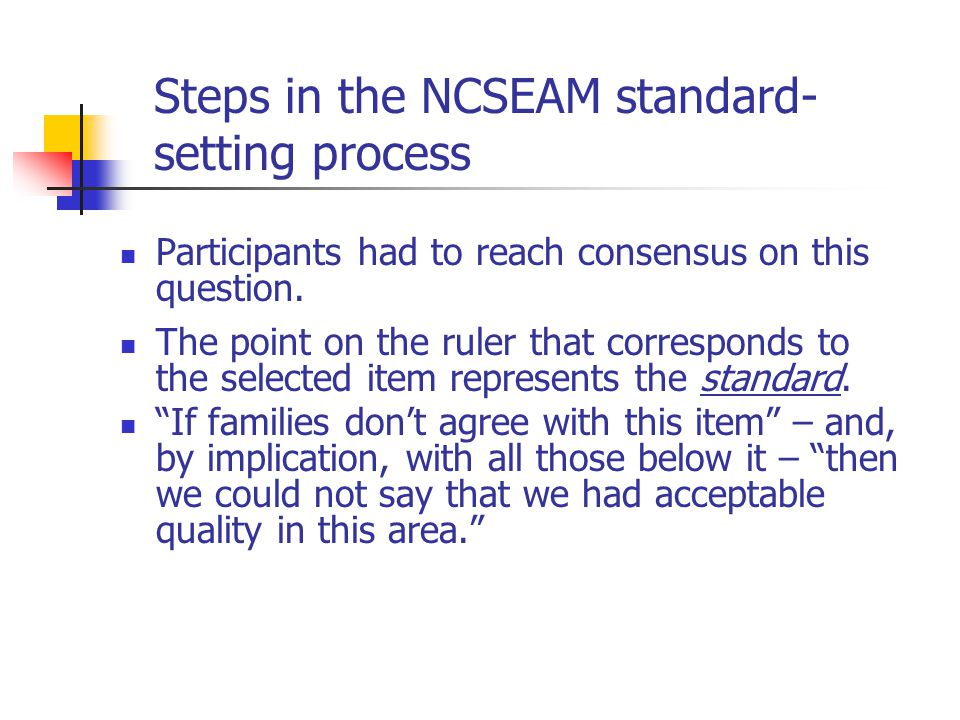Steps in the NCSEAM standard- setting process Participants had to reach consensus on this question.